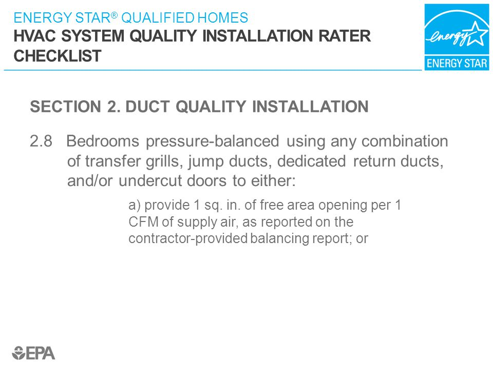 ENERGY STAR ® QUALIFIED HOMES HVAC SYSTEM QUALITY INSTALLATION RATER CHECKLIST SECTION 2. DUCT QUALITY INSTALLATION 2.8 Bedrooms pressure-balanced usi