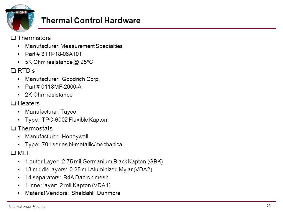 23 Thermal Peer Review  Thermistors Manufacturer: Measurement Specialties Part # 311P18-06A101 5K Ohm resistance @ 25 o C  RTD's Manufacturer: Goodr