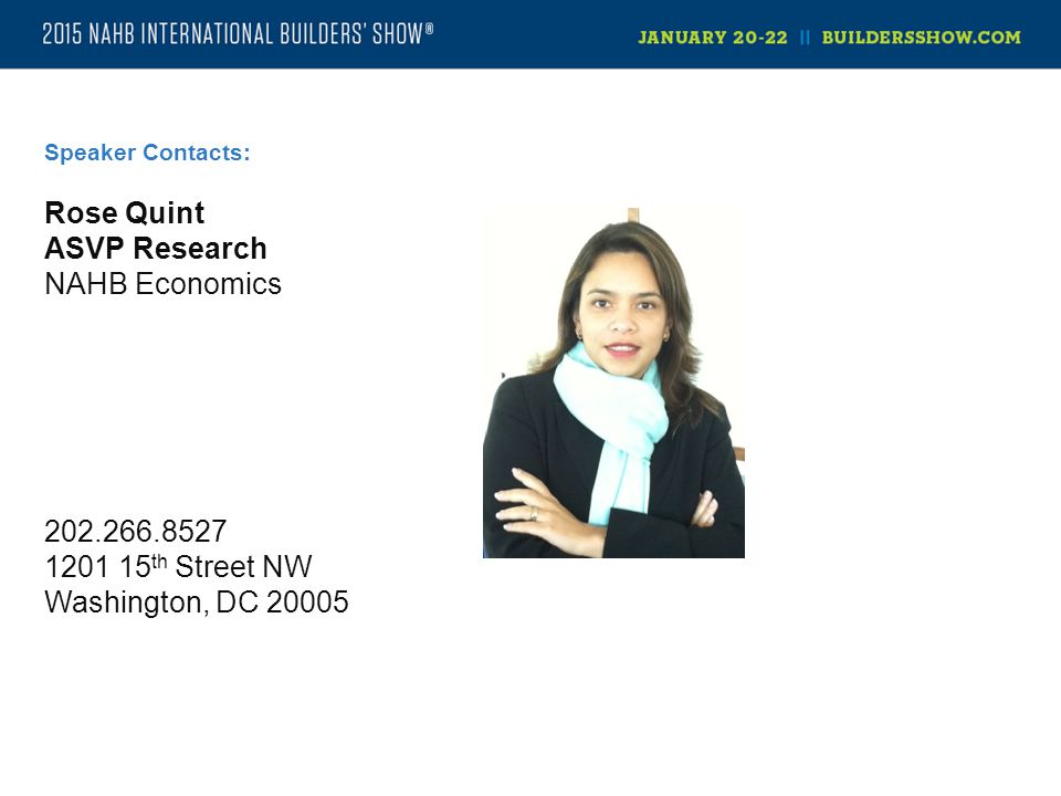 Rose Quint ASVP Research NAHB Economics 202.266.8527 1201 15 th Street NW Washington, DC 20005 Speaker Contacts: Head Shot