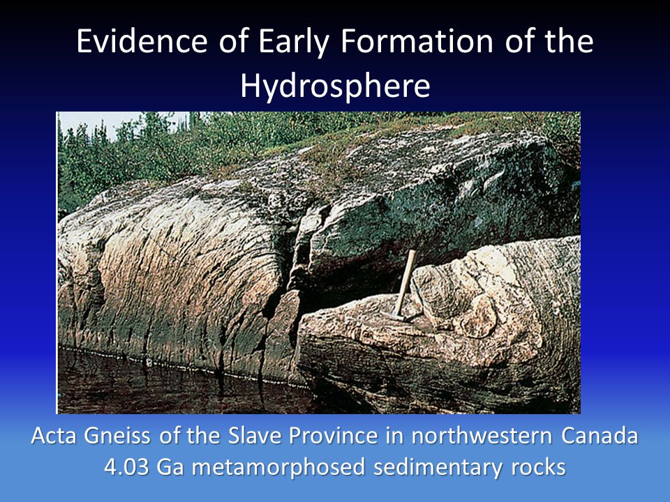 Evidence of Early Formation of the Hydrosphere Acta Gneiss of the Slave Province in northwestern Canada 4.03 Ga metamorphosed sedimentary rocks