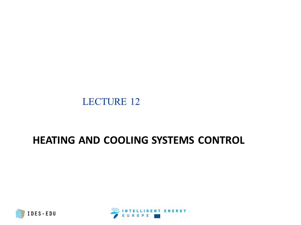 LECTURE 12 HEATING AND COOLING SYSTEMS CONTROL