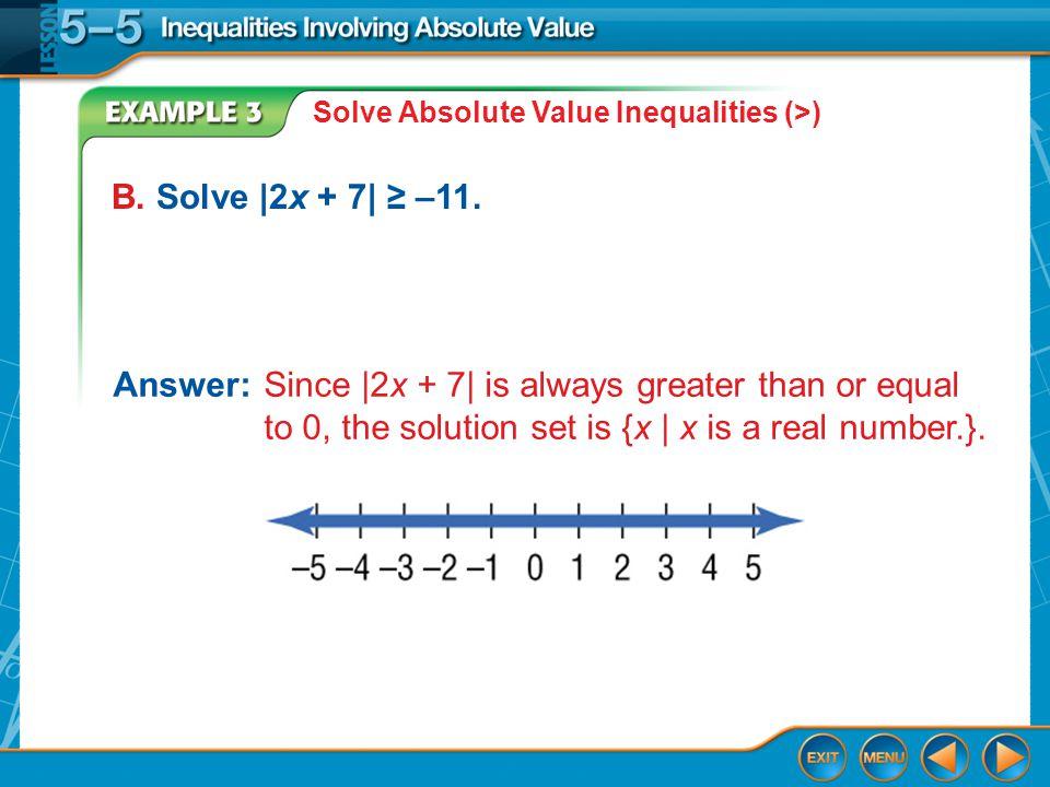 Example 3 B. Solve |2x + 7| ≥ –11.