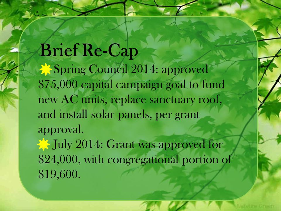 Brief Re-Cap Spring Council 2014: approved $75,000 capital campaign goal to fund new AC units, replace sanctuary roof, and install solar panels, per g