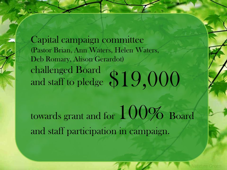 Capital campaign committee (Pastor Brian, Ann Waters, Helen Waters, Deb Romary, Alison Gerardot) challenged Board and staff to pledge towards grant an