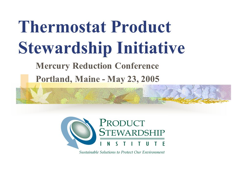 Thermostat Product Stewardship Initiative Mercury Reduction Conference Portland, Maine - May 23, 2005