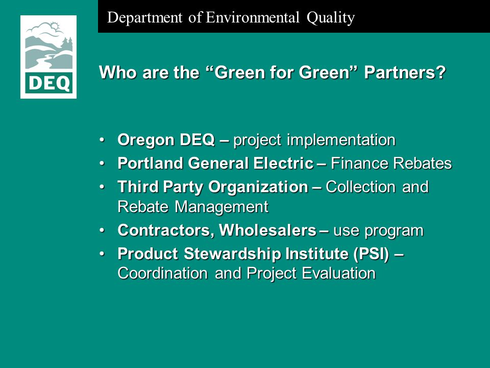Department of Environmental Quality Who are the Green for Green Partners.