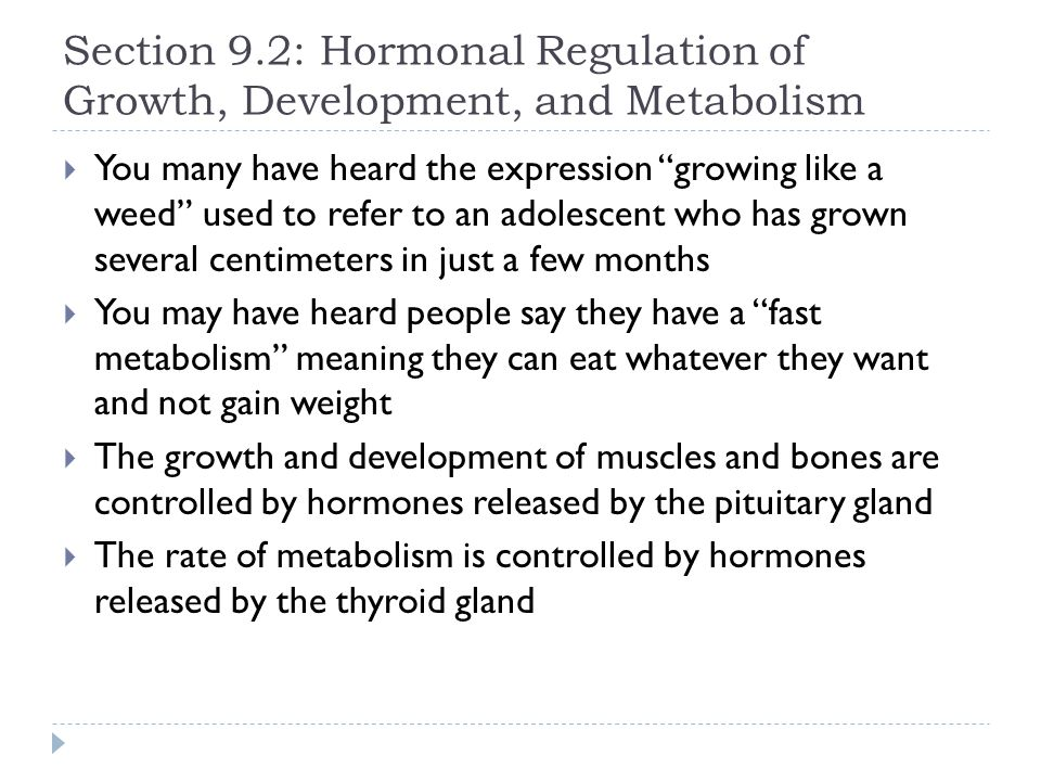 "Section 9.2: Hormonal Regulation of Growth, Development, and Metabolism  You many have heard the expression ""growing like a weed"" used to refer to an"