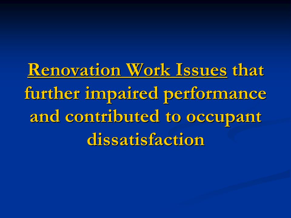 Renovation Work Issues that further impaired performance and contributed to occupant dissatisfaction