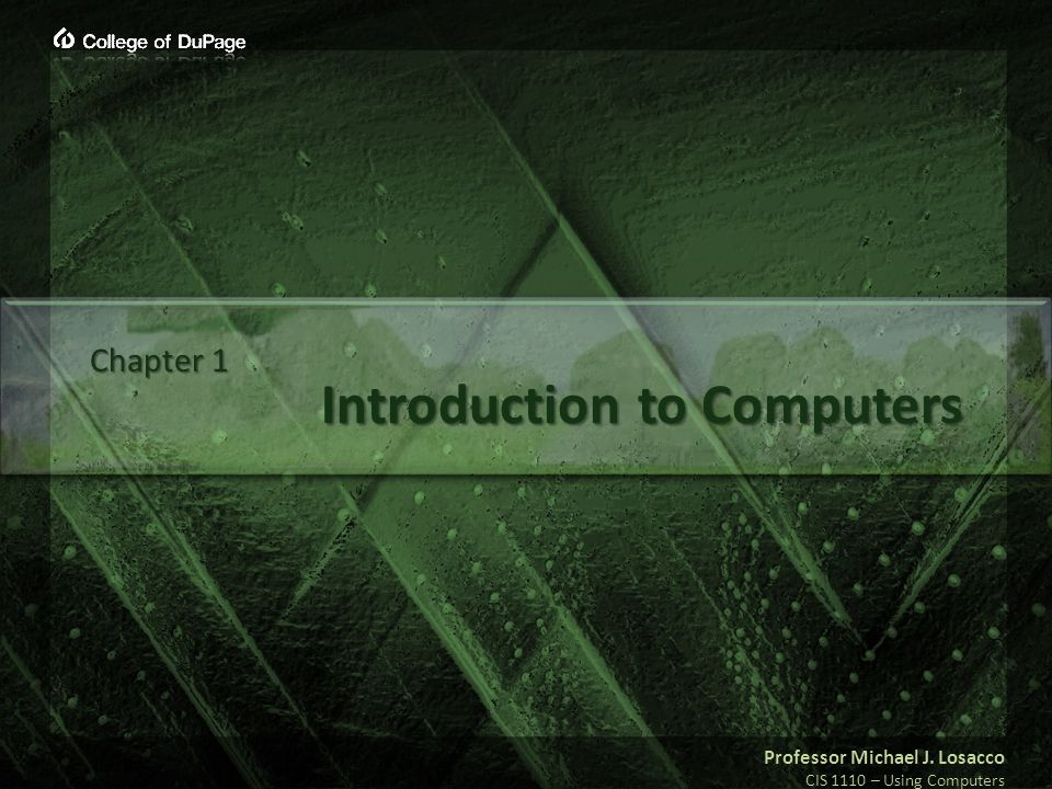Professor Michael J. Losacco CIS 1110 – Using Computers Introduction to Computers Chapter 1