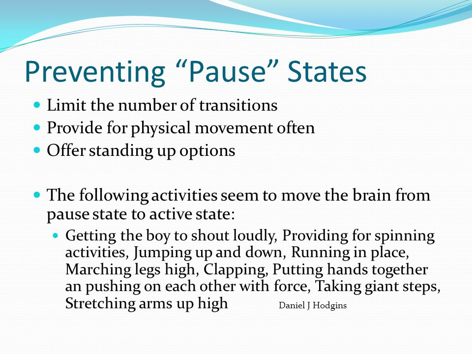 """Preventing """"Pause"""" States Limit the number of transitions Provide for physical movement often Offer standing up options The following activities seem"""