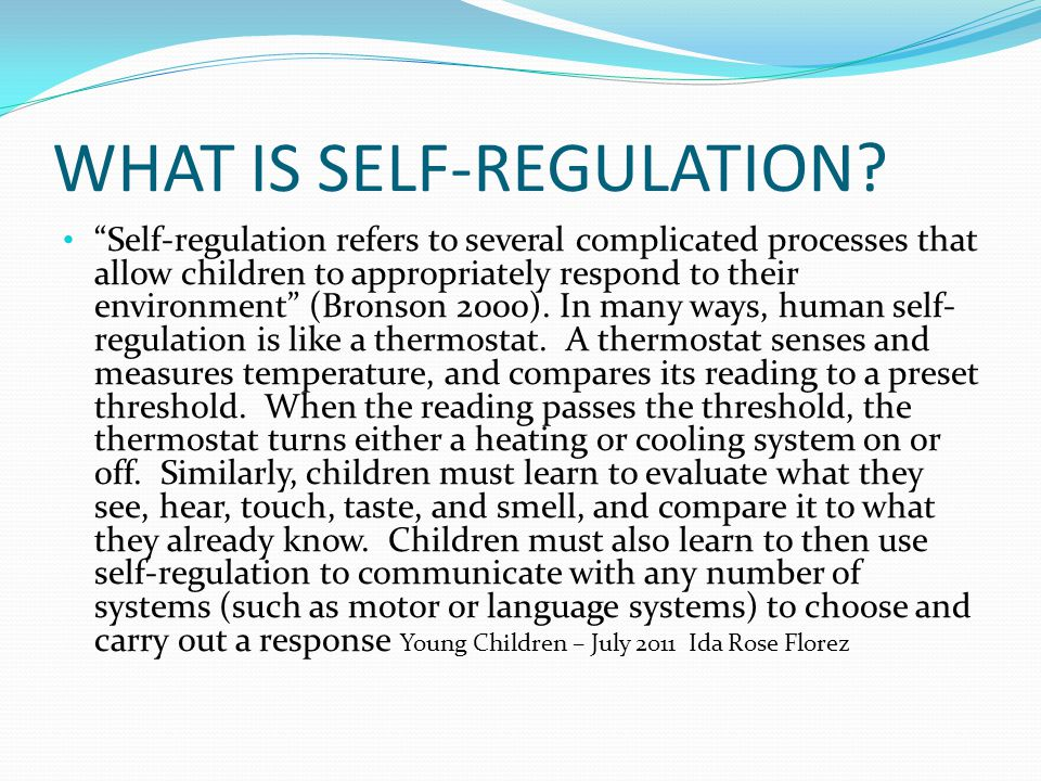 """WHAT IS SELF-REGULATION? """"Self-regulation refers to several complicated processes that allow children to appropriately respond to their environment"""" ("""