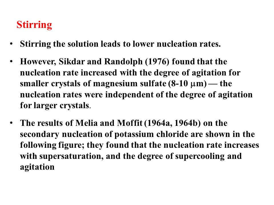 Stirring the solution leads to lower nucleation rates. However, Sikdar and Randolph (1976) found that the nucleation rate increased with the degree of