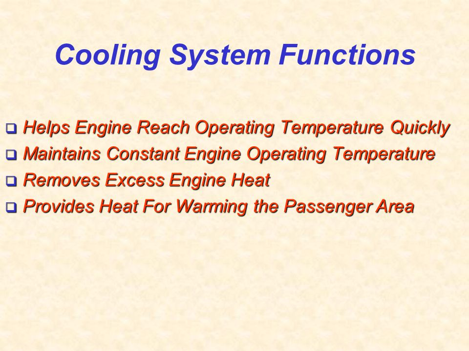 Cooling System Functions  Helps Engine Reach Operating Temperature Quickly  Maintains Constant Engine Operating Temperature  Removes Excess Engine