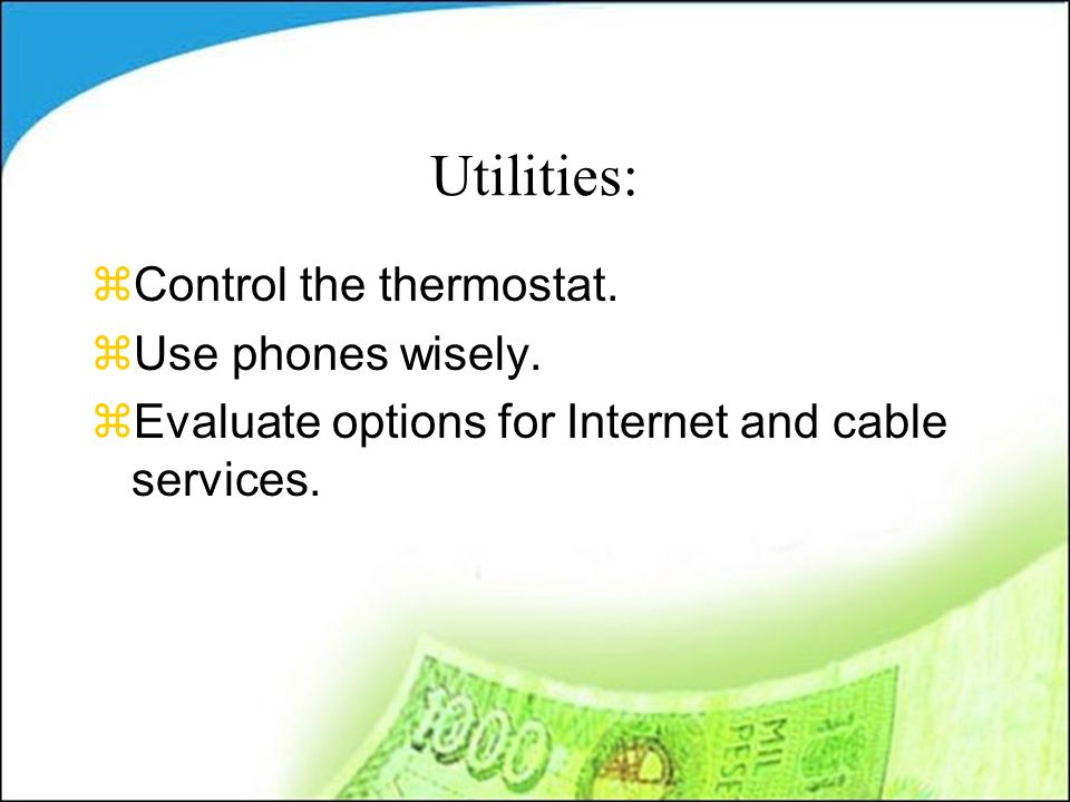 Utilities: zControl the thermostat. zUse phones wisely.
