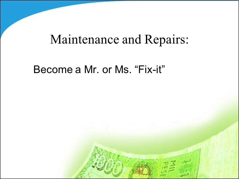 Maintenance and Repairs: Become a Mr. or Ms. Fix-it
