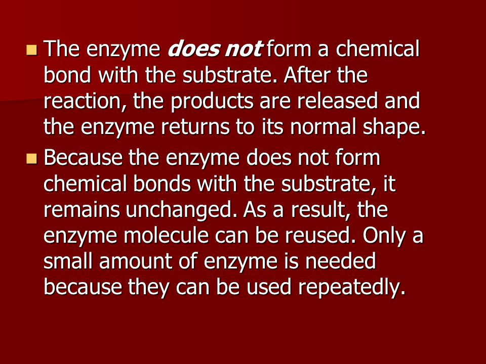 The enzyme does not form a chemical bond with the substrate.
