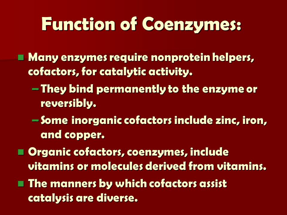 Function of Coenzymes: Many enzymes require nonprotein helpers, cofactors, for catalytic activity.