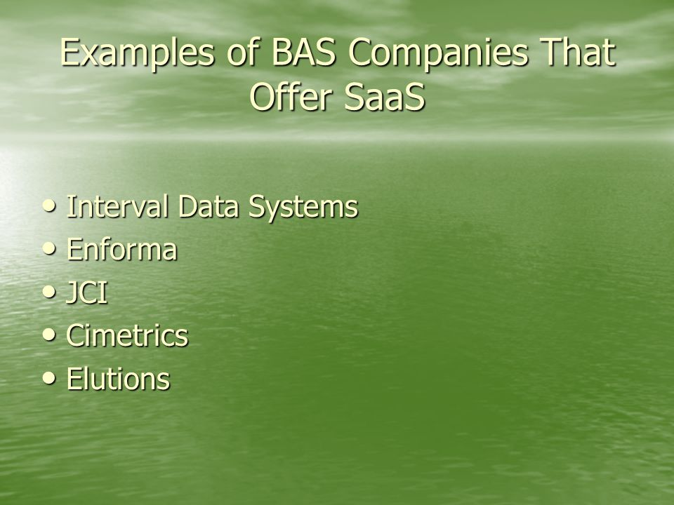 Examples of BAS Companies That Offer SaaS Interval Data Systems Interval Data Systems Enforma Enforma JCI JCI Cimetrics Cimetrics Elutions Elutions