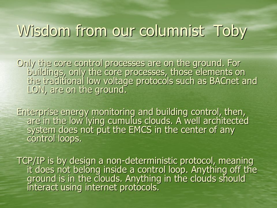 Wisdom from our columnist Toby Only the core control processes are on the ground.