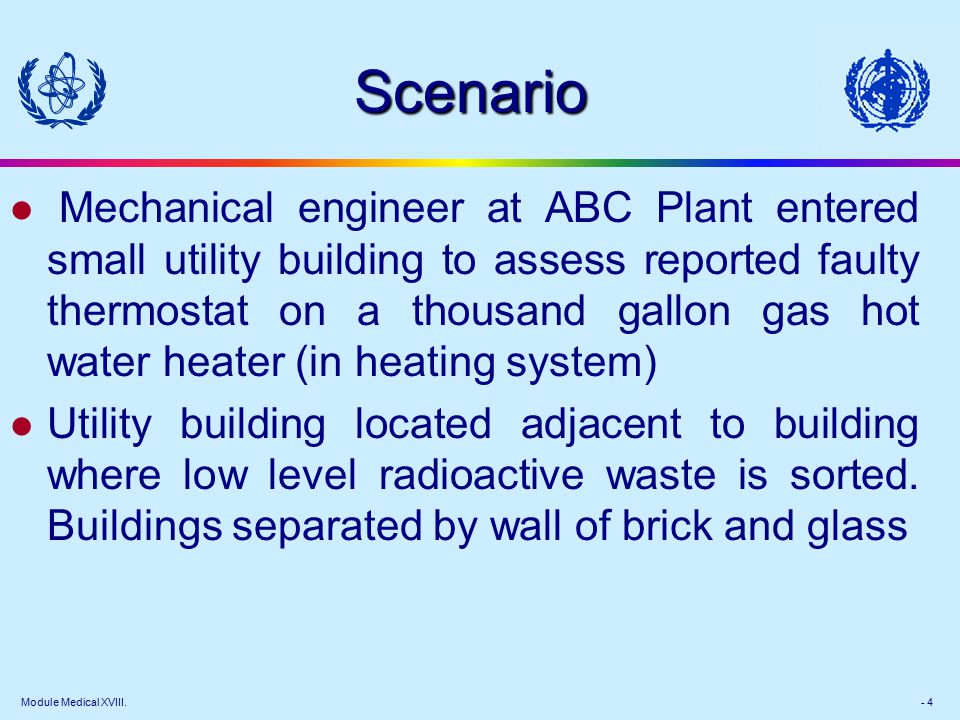 Module Medical XVIII. - 4 Scenario l Mechanical engineer at ABC Plant entered small utility building to assess reported faulty thermostat on a thousan