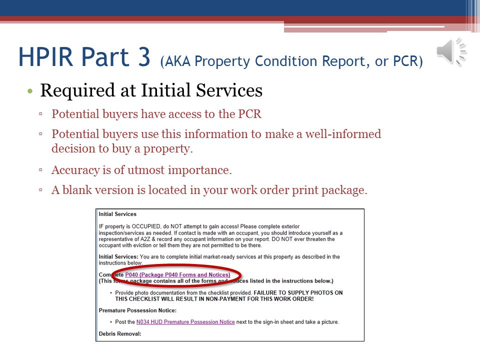 HPIR Part 3 (AKA Property Condition Report, or PCR) Required at Initial Services ▫Potential buyers have access to the PCR ▫Potential buyers use this i