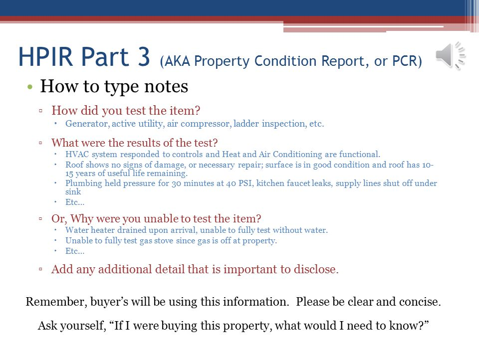 HPIR Part 3 (AKA Property Condition Report, or PCR) How to type notes ▫How did you test the item?  Generator, active utility, air compressor, ladder