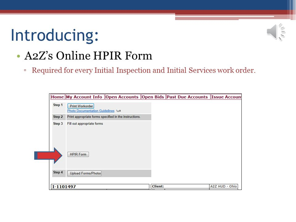 Introducing: A2Z's Online HPIR Form ▫Required for every Initial Inspection and Initial Services work order.