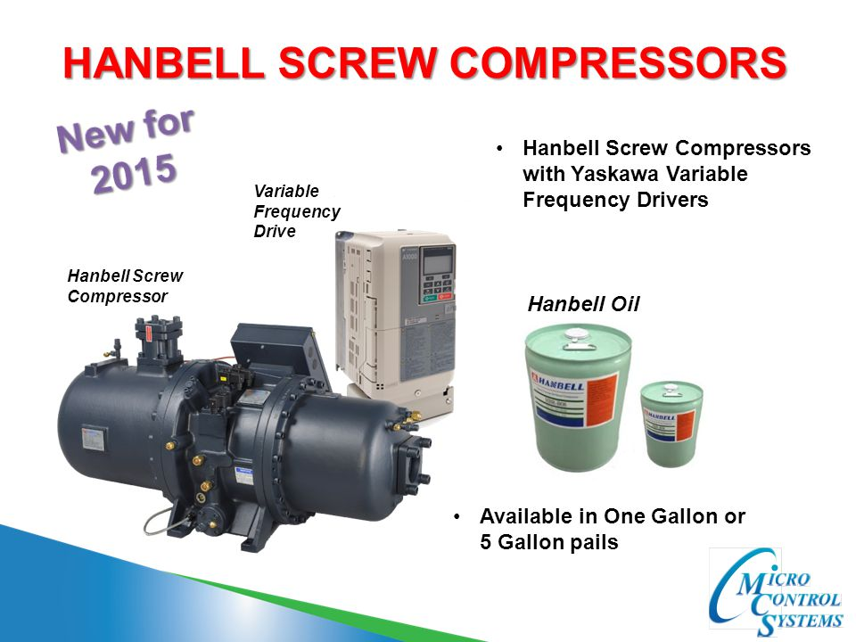 HANBELL SCREW COMPRESSORS Hanbell Oil Variable Frequency Drive Hanbell Screw Compressors with Yaskawa Variable Frequency Drivers Available in One Gall