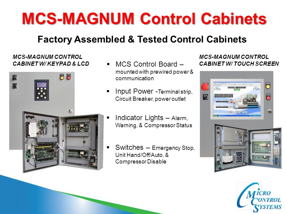 MCS-MAGNUM Control Cabinets MCS-MAGNUM CONTROL CABINET W/ KEYPAD & LCD MCS-MAGNUM CONTROL CABINET W/ TOUCH SCREEN Factory Assembled & Tested Control C