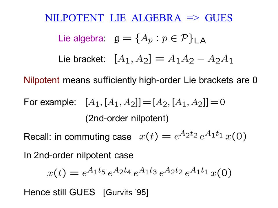 Nilpotent means sufficiently high-order Lie brackets are 0 NILPOTENT LIE ALGEBRA => GUES Lie algebra: Lie bracket: Hence still GUES [ Gurvits '95 ] Fo