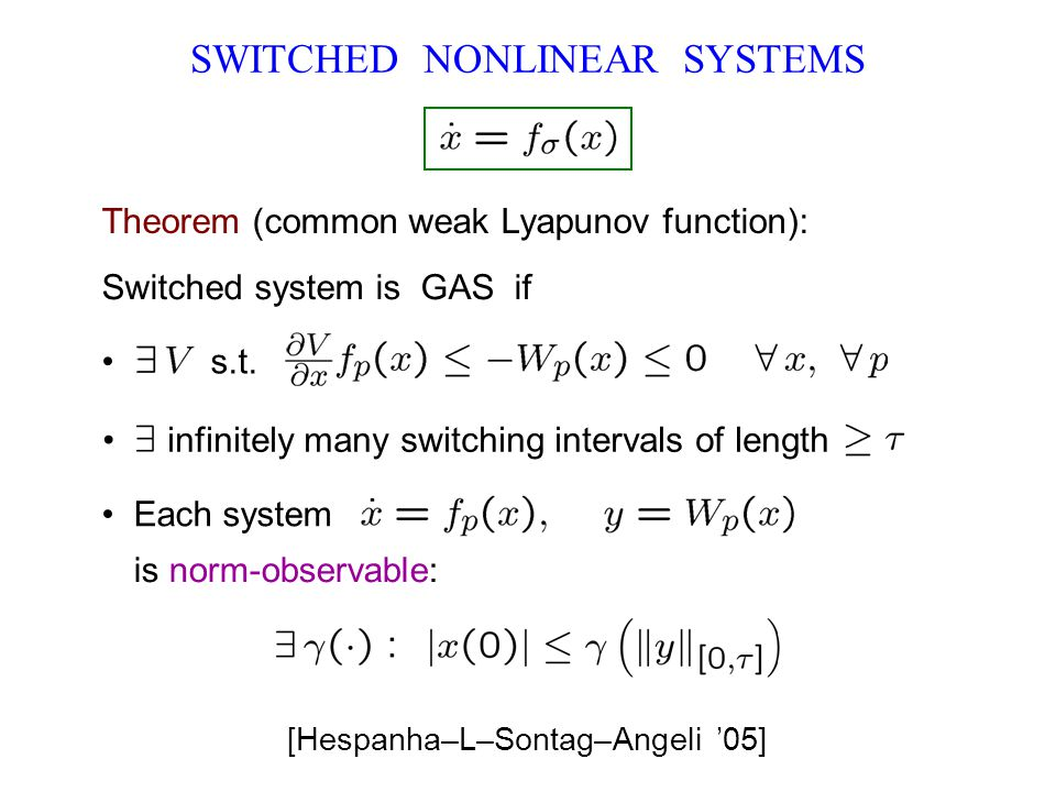 SWITCHED NONLINEAR SYSTEMS Theorem (common weak Lyapunov function): s.t. Switched system is GAS if infinitely many switching intervals of length Each