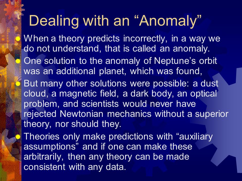 Dealing with an Anomaly  When a theory predicts incorrectly, in a way we do not understand, that is called an anomaly.