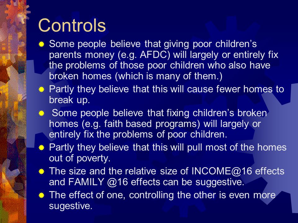 Controls  Some people believe that giving poor children's parents money (e.g.