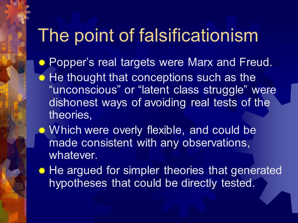 The point of falsificationism  Popper's real targets were Marx and Freud.