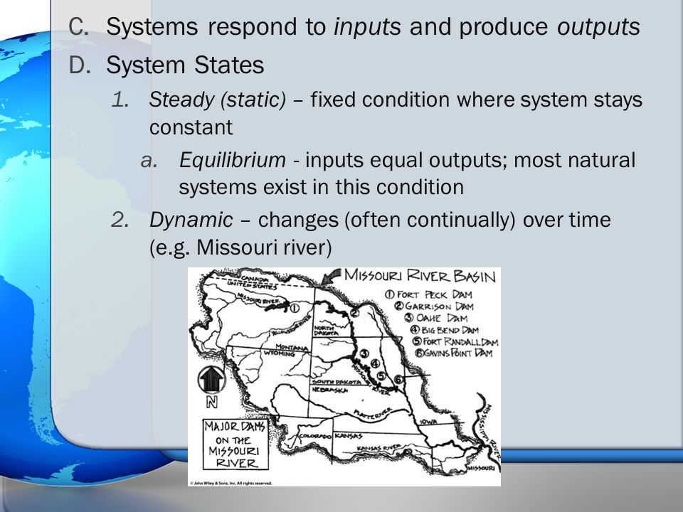 C.Systems respond to inputs and produce outputs D.System States 1.Steady (static) – fixed condition where system stays constant a.Equilibrium - inputs