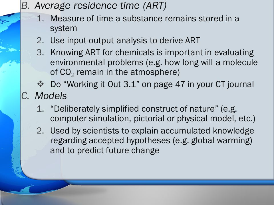 B.Average residence time (ART) 1.Measure of time a substance remains stored in a system 2.Use input-output analysis to derive ART 3.Knowing ART for chemicals is important in evaluating environmental problems (e.g.