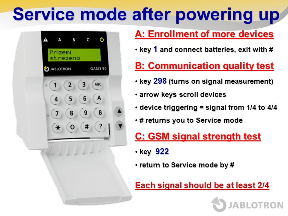 Service mode after powering up A: Enrollment of more devices key 1 and connect batteries, exit with # key 1 and connect batteries, exit with # B: Comm
