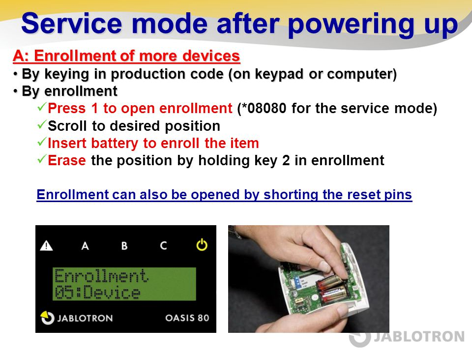 Service mode after powering up A: Enrollment of more devices By keying in production code (on keypad or computer By keying in production code (on keyp