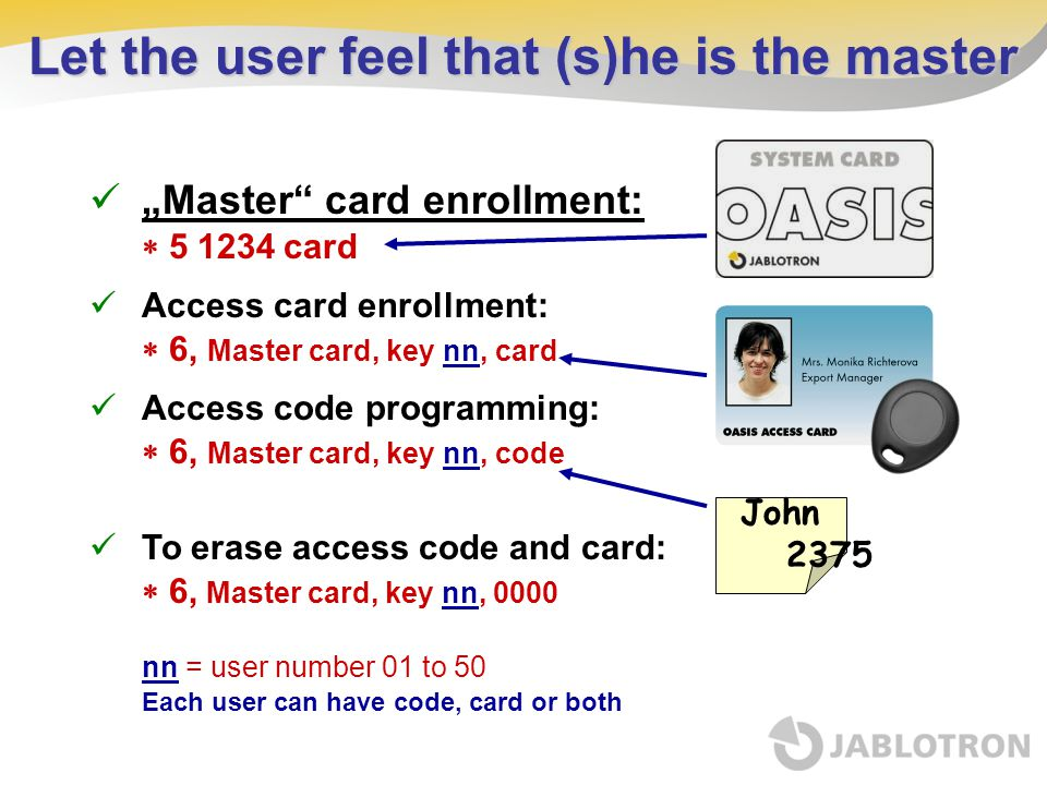 """Let the user feel that (s)he is the master """"Master"""" card enrollment:  5 1234 card Access card enrollment:  6, Master card, key nn, card Access code"""