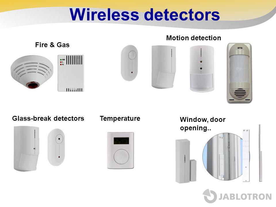 Wireless detectors Motion detection Fire & Gas Glass-break detectors Window, door opening.. Temperature