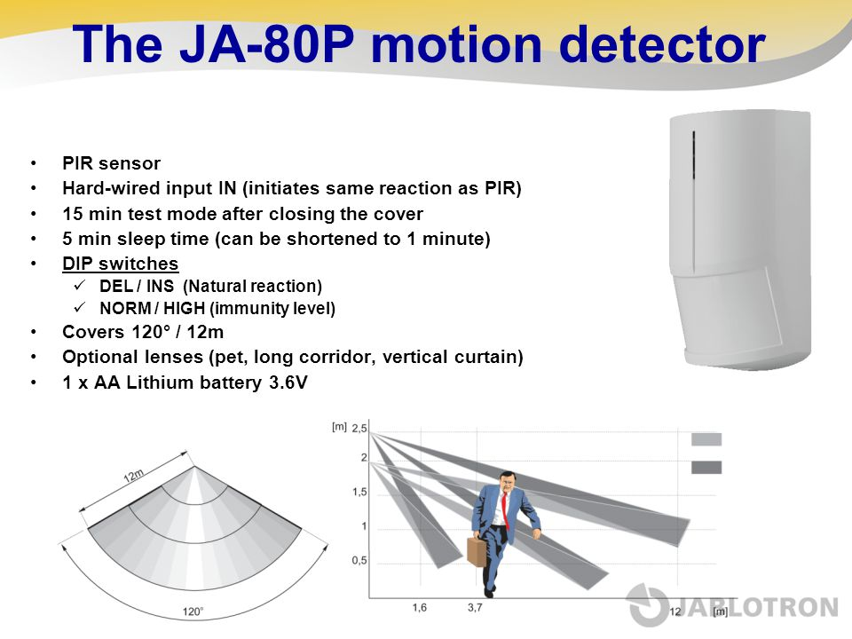 The JA-80P motion detector PIR sensor Hard-wired input IN (initiates same reaction as PIR) 15 min test mode after closing the cover 5 min sleep time (