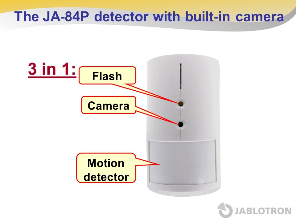3 in 1: Flash Camera Motion detector The JA-84P detector with built-in camera