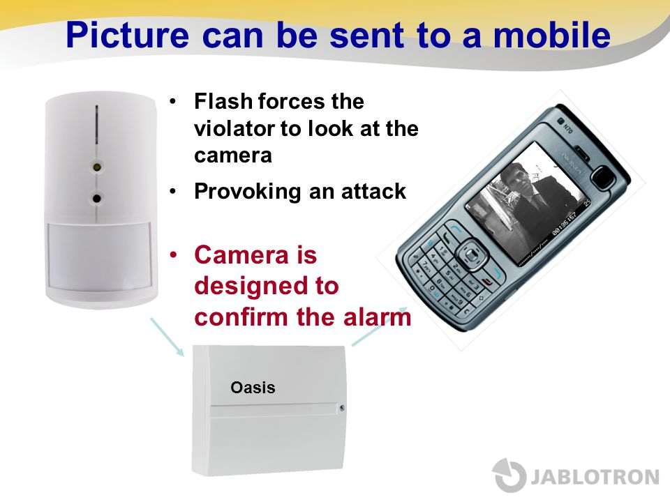 Picture can be sent to a mobile Flash forces the violator to look at the camera Provoking an attack Camera is designed to confirm the alarm Oasis