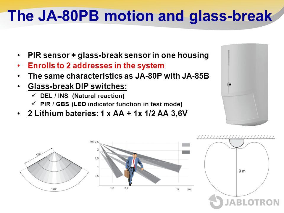 The JA-80PB motion and glass-break PIR sensor + glass-break sensor in one housing Enrolls to 2 addresses in the system The same characteristics as JA-
