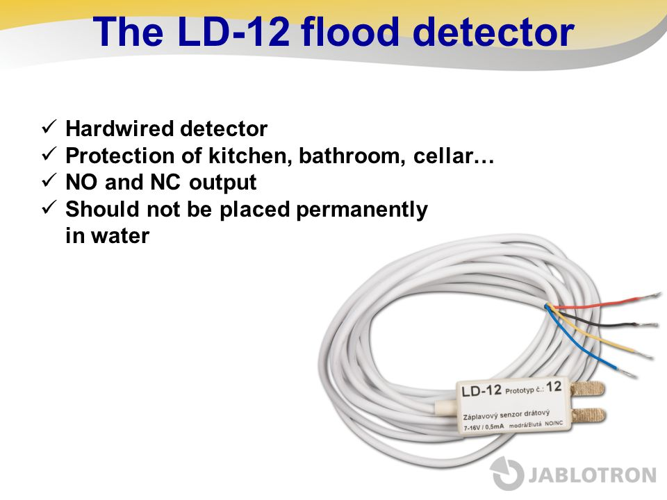 The LD-12 flood detector Hardwired detector Protection of kitchen, bathroom, cellar… NO and NC output Should not be placed permanently in water