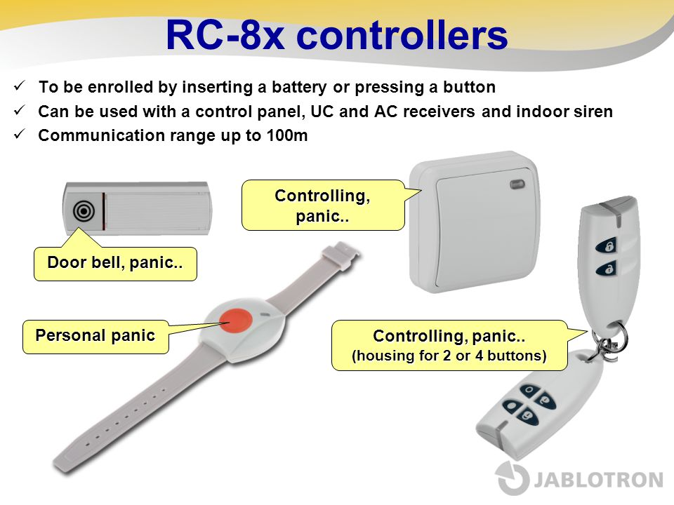 RC-8x controllers To be enrolled by inserting a battery or pressing a button Can be used with a control panel, UC and AC receivers and indoor siren Co