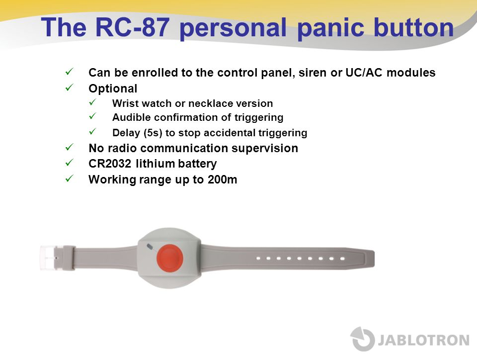 The RC-87 personal panic button Can be enrolled to the control panel, siren or UC/AC modules Optional Wrist watch or necklace version Audible confirma