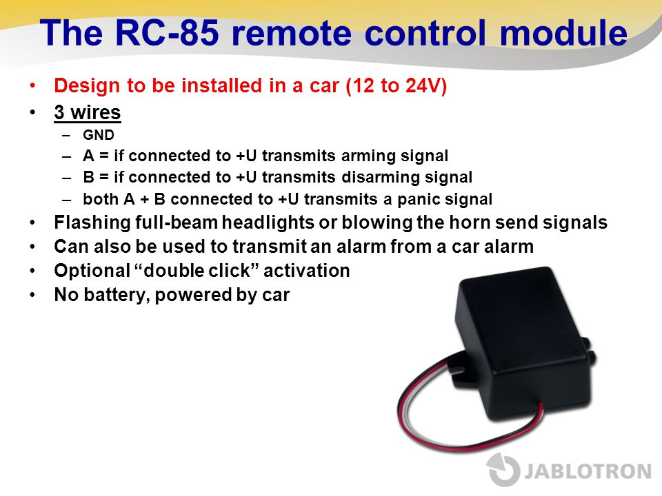 The RC-85 remote control module Design to be installed in a car (12 to 24V) 3 wires –GND –A = if connected to +U transmits arming signal –B = if conne