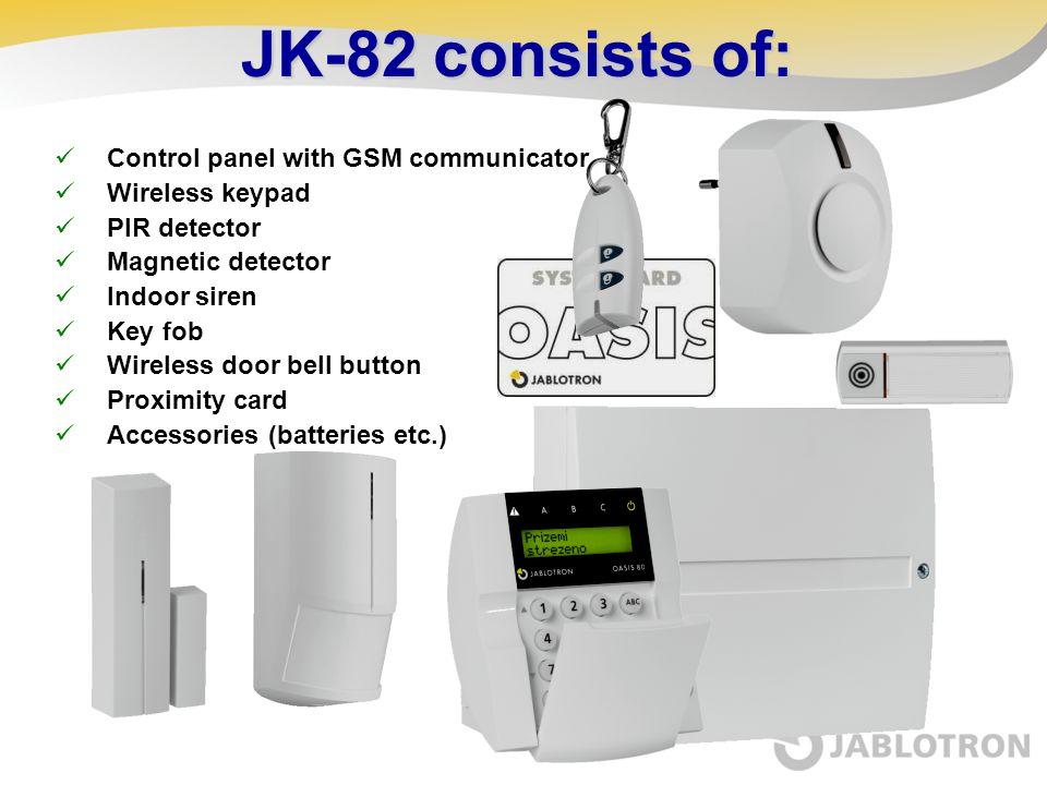 JK-82 consists of: Control panel with GSM communicator Wireless keypad PIR detector Magnetic detector Indoor siren Key fob Wireless door bell button P