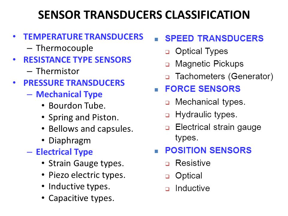 SENSOR TRANSDUCERS CLASSIFICATION TEMPERATURE TRANSDUCERS – Thermocouple RESISTANCE TYPE SENSORS – Thermistor PRESSURE TRANSDUCERS – Mechanical Type Bourdon Tube.